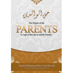 The Rights of the Parents in Light of the Quran and the Sunnah
