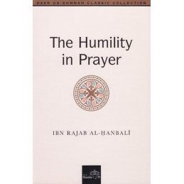 The Humility in Prayer by Ibn Rajab Al Hanbali