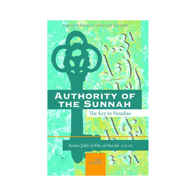 Authority of the Sunnah The Key to Paradise by Imam Suyuṭi