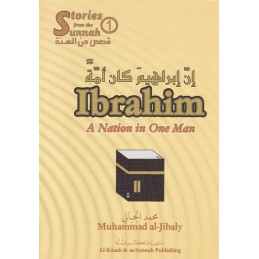Ibrahim a Nation in One Man Stories form Sunnah-1 by Muhammad al-Jibaly