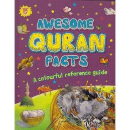 AWESOME QURAN FACTS A colourful reference guide
