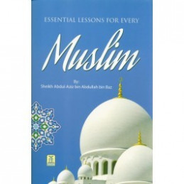 Essential Lessons for Every Muslim by Shaikh Bin Baaz