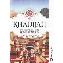 Khadijah Mother of History's Greatest Nation by Fatima Barkatulla