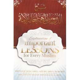 Explanation of Important Lessons For Every Muslim By Shaykh Abdul Aziz Bin Baz