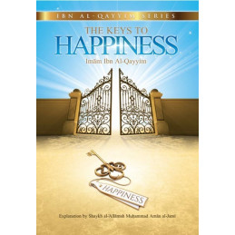 The Keys To Happiness Ibn Al-Qayyim Series