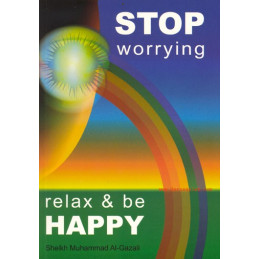 Stop worrying Relax and be Happy by Sheikh Muhammad Al-Ghazali