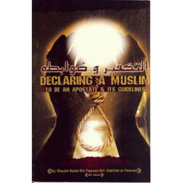 Declaring a Muslim to Be An Apostate and Its Guidelines