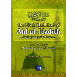 The Fiqh Madhhab of Ahlul Hadith The Legitimacy of Its Features