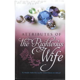 ATTRIBUTES OF THE RIGHTEOUS WIFE BY SHAYKH MUSHIN AL-ABBAAD