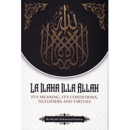 La ilaha Illa Allah Its Meaning, Conditions Nullifiers and Virtue