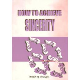 How to Achieve Sincerity by Hussein Al-Awayasha