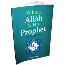 Who is Allah and His Prophet by Al-Arabi Abu Hamzah