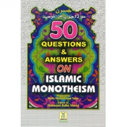 50 Questions and Answers on Islamic Monotheism by Hafiz Muhammad Tahir