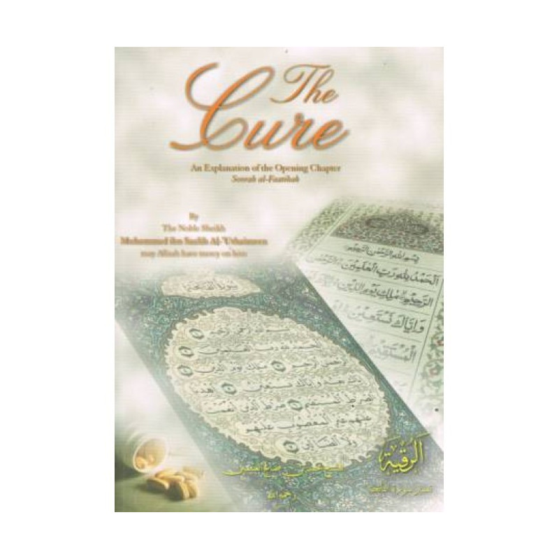 The Cure An Explanation of the Opening Chapter Soorah al Fatihah