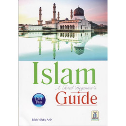 Islam A total Beginners Guide Part Two