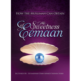 How Can the Muslimah Obtain the Sweetness of Eemaan