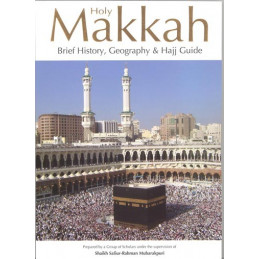 Holy Makkah Brief History Geography and Hajj Guide