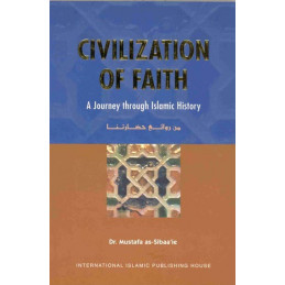 Civilization of Faith A Journey Through Islamic History