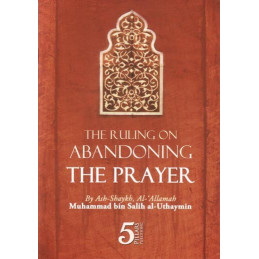 The Ruling Abandoning The Prayer by Shaikh Uthaymeen